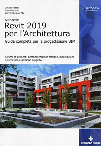 Autodesk Revit Architecture 2019  Guida completa per la progettazione BIM   Strumenti avanzati, personalizzazione famiglie, modellazione volumetrica e