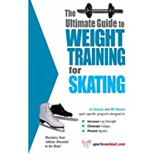 The Ultimate Guide to Weight Training for Skating (The Ultimate Guide to Weight Training for Sports, 22) by Rob Price (2003-06-01)