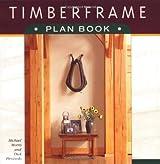 Timberframe Plan Book by Michael Morris (2000-08-29)