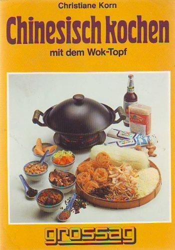 Chinesisch kochen. Mit dem WOK-Topf und Mongolen-Topf