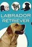 Labrador Retriever: Historia, Higiene, Alimentación, Educación y Salud (Mi Mascota: el Perro)