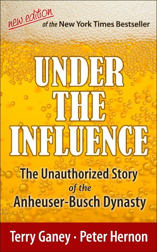 under-the-influence-new-edition-of-the-unauthorized-story-of-the-anheuser-busch-dynasty-english-edit