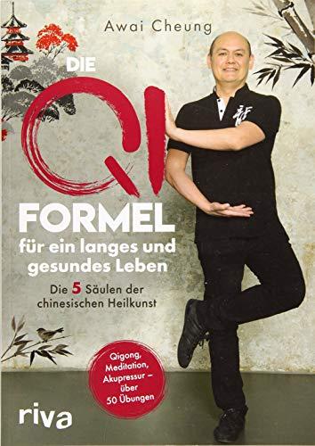 Die Qi-Formel für ein langes und gesundes Leben: Die fünf Säulen der chinesischen Heilkunst. Qigong, Meditation, Akupressur - über 50 Übungen