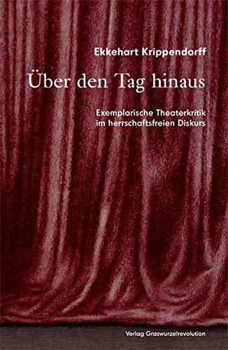Über den Tag hinaus: Exemplarische Theaterkritik im herrschaftsfreien Diskurs