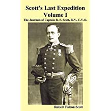 Scott's Last Expedition. Vol. I. the Journals of Captain R. F. Scott, R.N., C.V.O.
