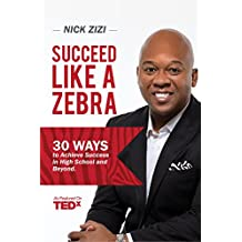 Succeed Like A Zebra: 30 Ways to Achieve Success In High School and Beyond (English Edition)