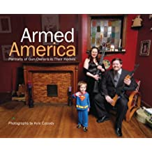 Armed America: Portraits of Gun Owners in Their Homes (English Edition)