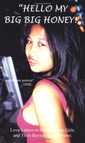 Hello My Big Big Honey! Love Letters to Bangkok Bar Girls and Their Revealing Interviews by Dave Walker, Richard S. Ehrlich (2001) Paperback
