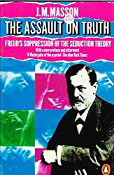 The Assault on Truth: Freud's Suppression of the Seduction Theory by Jeffrey Masson (1985-03-28)