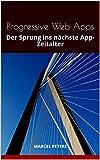 Progressive Web Apps: Der Sprung ins nächste App-Zeitalter (German Edition)