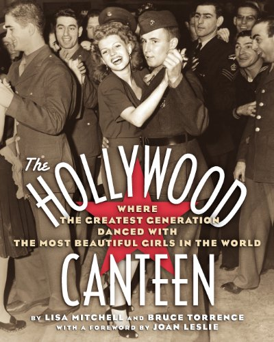 The Hollywood Canteen: Where the Greatest Generation Danced with the Most Beautiful Girls in the World