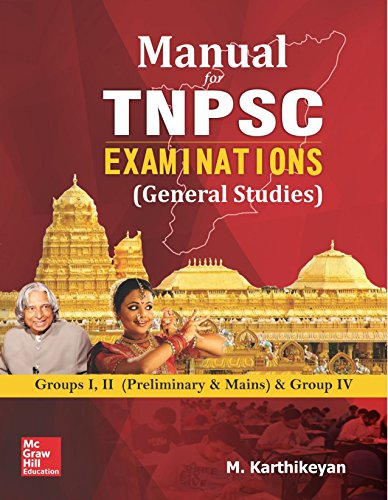 Manual for TNPSC Examinations (General Studies): Groups 1, 2 (Preliminary and Mains) and Group 4: Groups 1, 2 (Preliminary & Mains) & Group 4