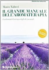 Idea Regalo - Il grande manuale dell'aromaterapia. Fondamenti di scienza degli oli essenziali