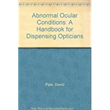 Abnormal Ocular Conditions: A Handbook for Dispensing Opticians