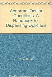 Abnormal Ocular Conditions: A Handbook for Dispensing Opticians