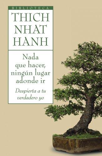 Nada que hacer, ningún lugar adonde ir: Despierta a tu verdadero yo (Biblioteca Thich Nhat Hanh) por Thich Nhat Hanh