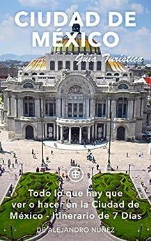 Ciudad de México Guía Turística (Unanchor) - Todo lo que hay que ver o hacer en la Ciudad de México - Itinerario de 7 Días