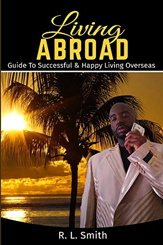 """International Living: Living Abroad """" Living Overseas: """"Guide To Successful & Happy Living Overseas"""" (English Edition)"""