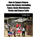 How to Square Dance: Learn the Basics Including Types, Basic Movements, Terms and Dance Calls (English Edition)