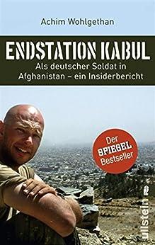 Endstation Kabul: Als deutscher Soldat in Afghanistan - ein Insiderbericht von [Wohlgethan, Achim, Schulze, Dirk]