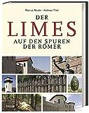 Der Limes: Auf den Spuren der Römer - Andreas Thiel