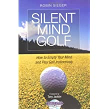 Silent Mind Golf: How to Empty Your Mind and Play Golf Instinctively by Robin Sieger (2010-03-18)
