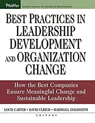 Best Practices in Leadership Development and Organization Change: How the Best Companies Ensure Meaningful Change and Sustainable Leadership by Louis Carter (2004-12-07)