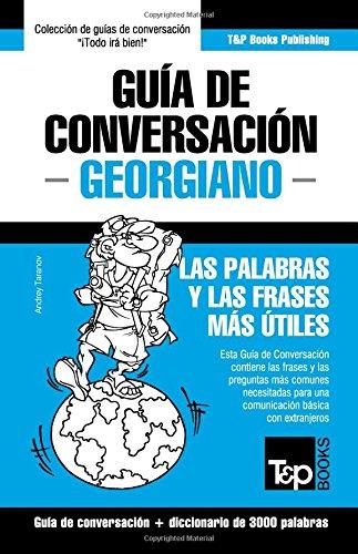 Guia de Conversacion Espanol-Georgiano y Vocabulario Tematico de 3000 Palabras