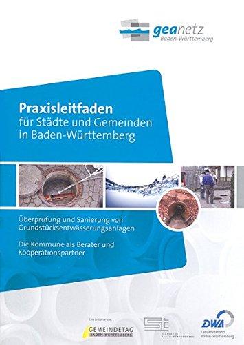 Überprüfung und Sanierung von Grundstücksentwässerungsanlagen: Praxisleitfaden für Städte und Gemeinden in Baden-Württemberg Die Kommune als Berater und Kooperationspartner