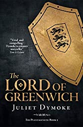 The Lord of Greenwich – a stirring chronicle of love, heroism, loyalty (The Plantagenets Book 5)