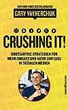Crushing it: Grossartige Strategien für mehr Umsatz und mehr Einfluss in sozialen Medien