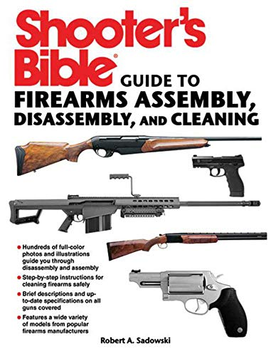Shooter's Bible Guide to Firearms Assembly, Disassembly, and Cleaning