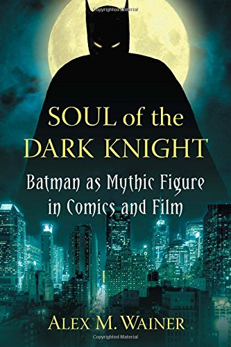 Soul of the Dark Knight: Batman as Mythic Figure in Comics and - Design Dark Souls Works