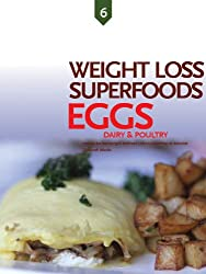 Eggs, Dairy, and Poultry, Weight Loss Superfoods: Recipes to Help You Lose Weight Without Calorie Counting or Exercise (Vol 6) (English Edition)