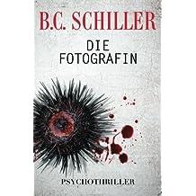 Die Fotografin (German Edition) by B. C. Schiller (2013-12-19)