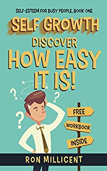 Self Growth: Discover How Easy It is! (Self Esteem for Busy People Book 1) (English Edition) par [Millicent, Ron]
