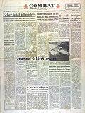 Telecharger Livres COMBAT No 2890 du 19 10 1953 ECHEC TOTAL A LONDRES BIDAULT DRESSE LE BILAN DES ENTRETIENS A TROIS LES DIFFICULTUES DE LA S S RESULTAT DE L IMMOBILISME DECLARE AIME TEXIER LA COURSE A L ELYSEE QUEUILLE INTRIGUE ET LANIEL SE PLACE DE NEX YORK A PARIS SUR LA CHAINE AMERICAINE BAO DAI A REPRIS PARTIELLEMENT EN MAIN LE CONGRES DE SAIGON (PDF,EPUB,MOBI) gratuits en Francaise