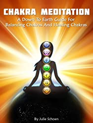 Chakra Meditation: A Down To Earth Guide For Healing Chakras and Balancing Chakras (Introduction to Meditation Book 2) (English Edition)