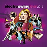 Electro Swing Fever 2015 (The Best Electronic, Retro, Jazzy Lounge Playlist)