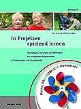 In Projekten spielend lernen: Pädagogische Kompetenz. Grundlagen, Konzepte und Methoden für erfolgreiche Projektarbeit in Kindergarten und Grundschule - Sybille Günther