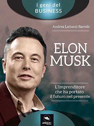 Elon Musk. Limprenditore che ha portato il futuro nel presente