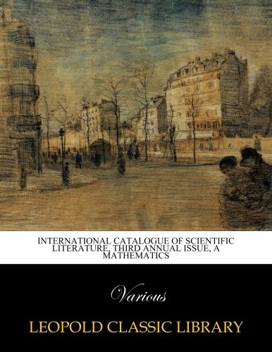 International catalogue of scientific literature, third annual issue, a mathematics
