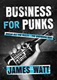 Business for Punks: Break All the Rules--the BrewDog Way by James Watt (2016-02-23)