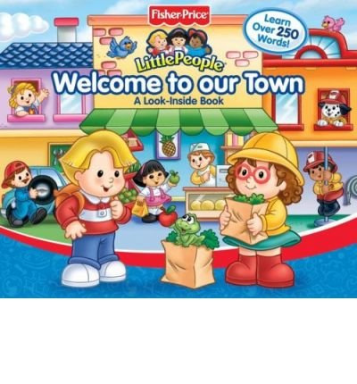 [Fisher Price Little People Welcome to Our Town: A Look-Inside Book] [by: Reader's Digest Children's Books]