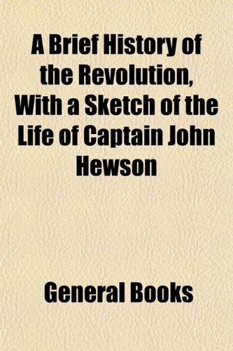 A Brief History of the Revolution, With a Sketch of the Life of Captain John Hewson