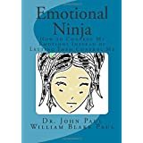 Emotional Ninja: How to Control My Emotions Instead of Letting Them Control Me
