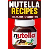 Nutella Recipes: The Ultimate Collection