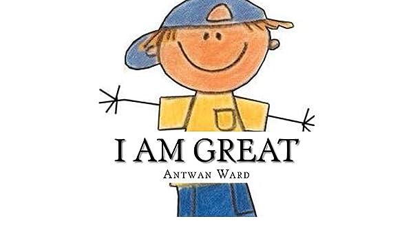 I Am Great eBook: Ward, Antwan: Amazon.in: Kindle Store