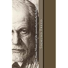 Der Mann Moses und die monotheistische Religion (Klassiker der Philosophie)