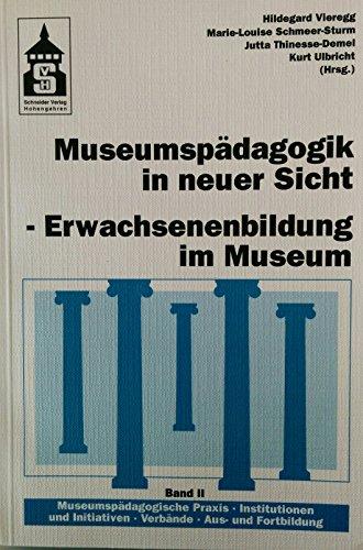 Museumspädagogik in neuer Sicht, in 2 Bdn., Bd.2, Museumspädagogische Praxis, Institutionen und Initiativen, Verbände, Ausbildung und Fortbildung